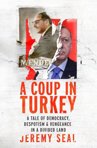 A Coup in Turkey: A Tale of Democracy, Despotism and Vengeance in a Divided Land (Hardback)