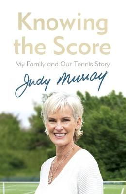 Knowing the Score: My Family and Our Tennis Story (Hardback)