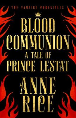 Blood Communion: A Tale of Prince Lestat (The Vampire Chronicles 13) - The Vampire Chronicles (Hardback)