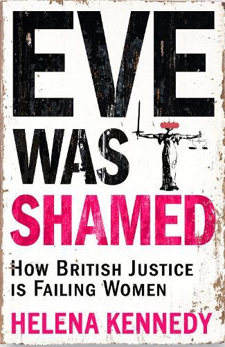 Eve Was Shamed: How British Justice is Failing Women (Hardback)