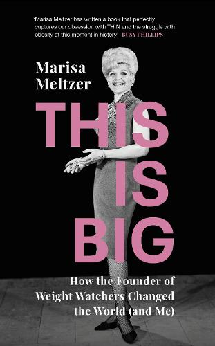 This is Big: How the Founder of Weight Watchers Changed the World (and Me) (Hardback)