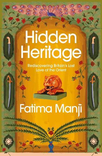 Hidden Heritage: Rediscovering Britain's Lost Love of the Orient (Hardback)