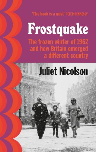 Frostquake: The frozen winter of 1962 and how Britain emerged a different country (Hardback)