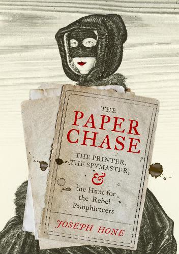The Paper Chase: The Printer, the Spymaster, and the Hunt for the Rebel Pamphleteers (Hardback)