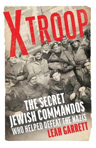 X Troop: The Secret Jewish Commandos Who Helped Defeat the Nazis (Hardback)