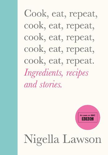 Cook, Eat, Repeat: Ingredients, recipes and stories. (Hardback)