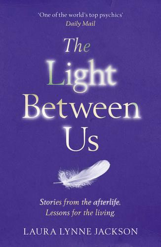 The Light Between Us: Lessons from Heaven That Teach Us to Live Better in the Here and Now (Paperback)