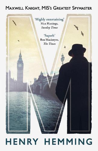 M: Maxwell Knight, MI5's Greatest Spymaster (Paperback)