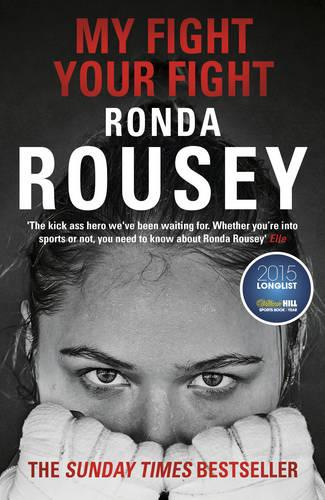 My Fight Your Fight: The Official Ronda Rousey autobiography (Paperback)