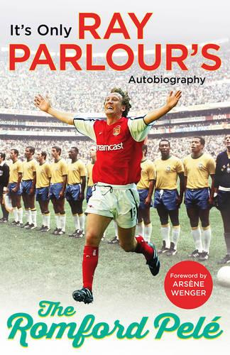 The Romford Pele: It's only Ray Parlour's autobiography (Paperback)