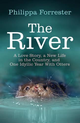 The River: A Love Story, a New Life in the Country, and One Idyllic Year With Otters (Paperback)