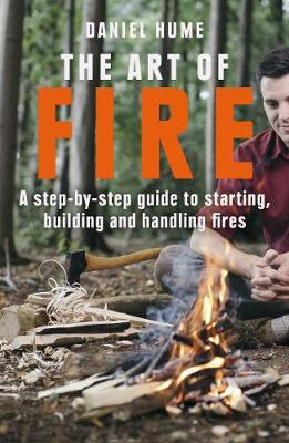 The Art of Fire: Step by step guide to starting, building and handling fires (Paperback)