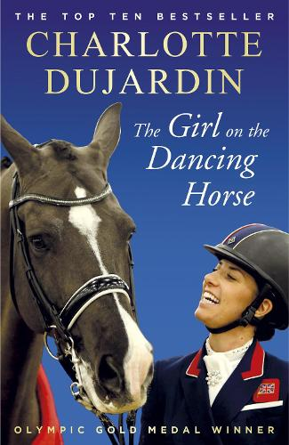 The Girl on the Dancing Horse: Charlotte Dujardin and Valegro (Paperback)