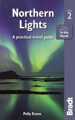 Northern Lights: A Practical Travel Guide - [Bradt Travel Guide] Bradt Travel Guides (Paperback)