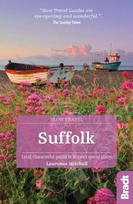 Suffolk (Slow Travel): Local, characterful guides to Britain's Special Places - Bradt Travel Guides (Slow Travel series) (Paperback)