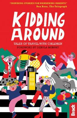 Kidding Around: Tales of Travel with Children - Bradt Travel Guides (Travel Literature) (Paperback)