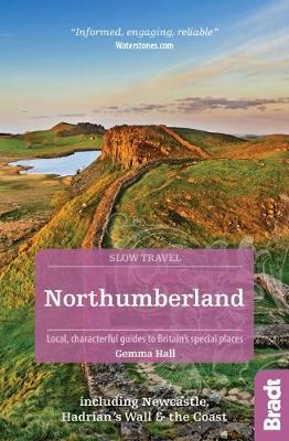 Northumberland (Slow Travel): including Newcastle, Hadrian's Wall and the Coast. Local, characterful guides to Britain's Special Places - Bradt Travel Guides (Slow Travel series) (Paperback)