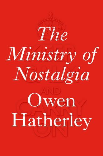 The Ministry of Nostalgia: Consuming Austerity (Hardback)