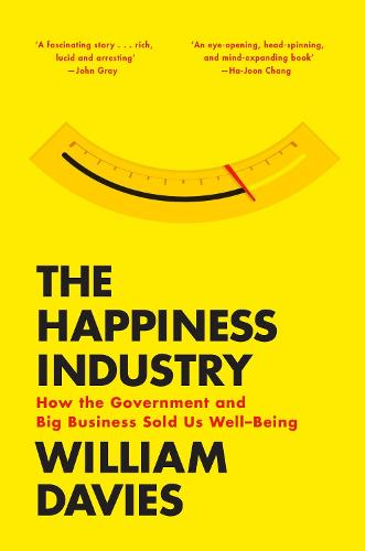 The Happiness Industry: How the Government and Big Business Sold Us Well-Being (Paperback)