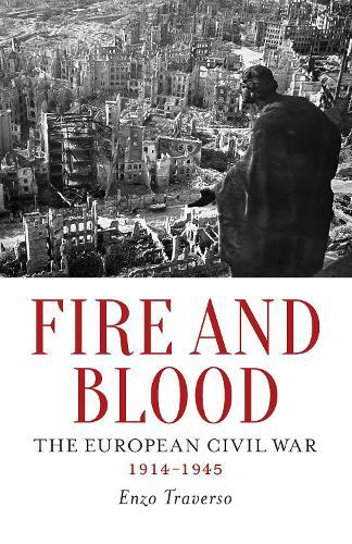 Fire and Blood: The European Civil War (1914-1945) (Hardback)