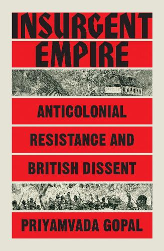 Insurgent Empire: Anticolonial Resistance and British Dissent (Hardback)