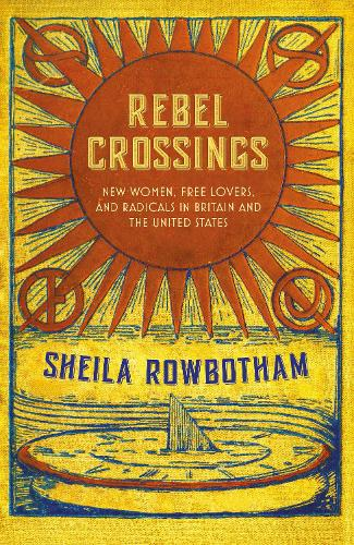 Rebel Crossings: New Women, Free Lovers and Radicals in Britain and the United States (Hardback)