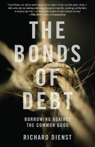 The Bonds of Debt: Borrowing Against the Common Good (Paperback)