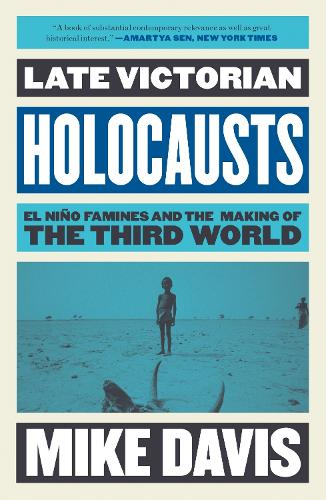 Late Victorian Holocausts: El Nino Famines and the Making of the Third World (Paperback)