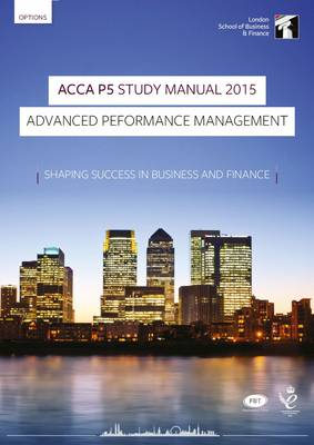 ACCA P5 Advanced Performance Management Study Manual: P5: For Exams Until June 2015 (Paperback)