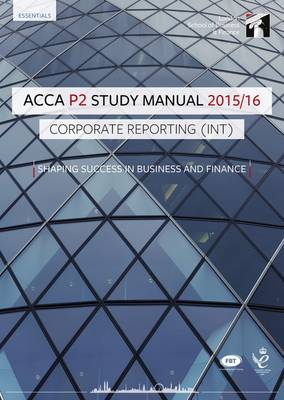 ACCA P2 Corporate Reporting (Int and UK) Study Manual Text: For Exams Until June 2016 (Paperback)