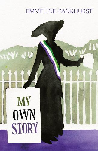 My Own Story: Inspiration for the major motion picture Suffragette (Paperback)