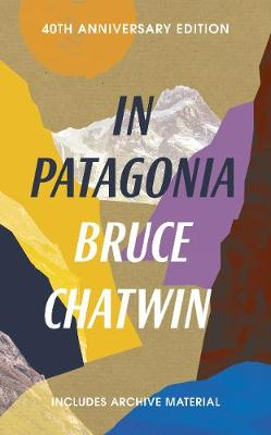 In Patagonia: 40th Anniversary Edition (Paperback)
