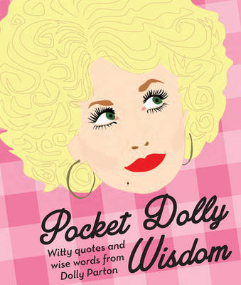 Pocket Dolly Wisdom: Witty Quotes and Wise Words from Dolly Parton (Hardback)