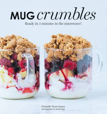 Mug Crumbles: Ready in 3 Minutes in the Microwave! (Hardback)