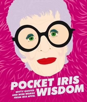 Pocket Iris Wisdom: Witty Quotes and Wise Words from Iris Apfel (Hardback)