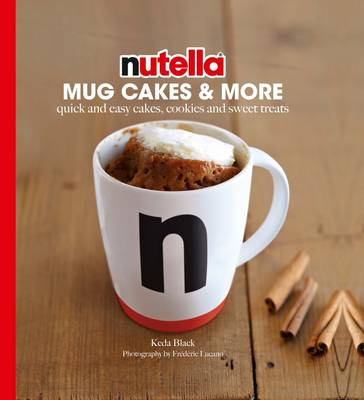 Nutella Mug Cakes and More: Quick and easy cakes, cookies and sweet treats (Hardback)
