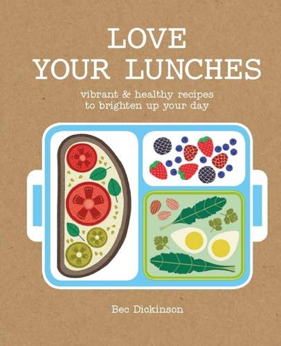 Love Your Lunches: Vibrant & Healthy Recipes to Brighten up Your Day (Hardback)