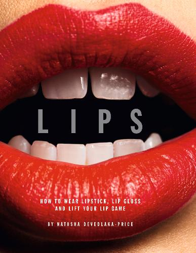 Lips: How to wear lipstick, lipgloss and lift your lip game (Hardback)