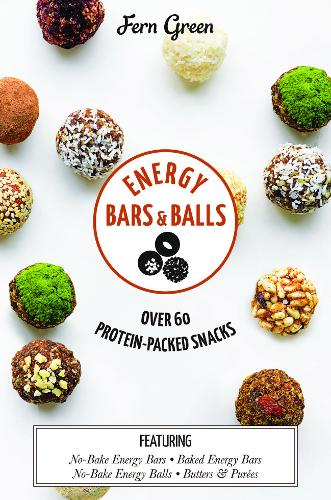 Energy Bars and Balls: Over 60 Protein-Packed Snacks (Hardback)
