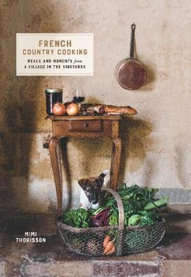 French Country Cooking: Meals and moments from a village in the vineyards (Hardback)