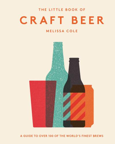 The Little Book of Craft Beer: A guide to over 100 of the world's finest brews (Hardback)