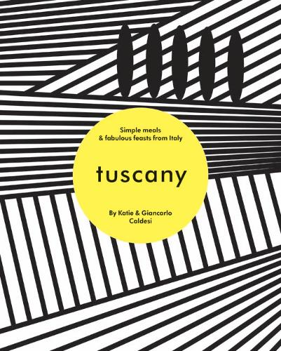 Tuscany: Simple meals and fabulous feasts from Italy (Hardback)