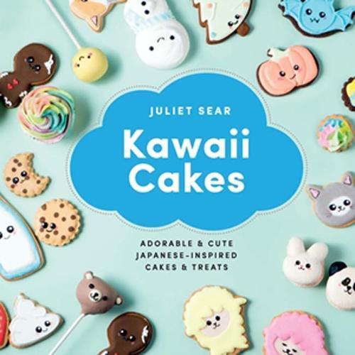 Kawaii Cakes: Adorable and cute Japanese-inspired cakes and treats (Hardback)
