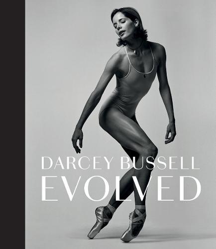 Darcey Bussell: Evolved (Hardback)