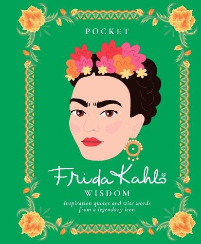 Pocket Frida Kahlo Wisdom: Inspirational quotes and wise words from a legendary icon - Pocket Wisdom (Hardback)