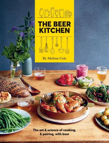 The Beer Kitchen: The Art and Science of Cooking and Pairing with Beer (Hardback)