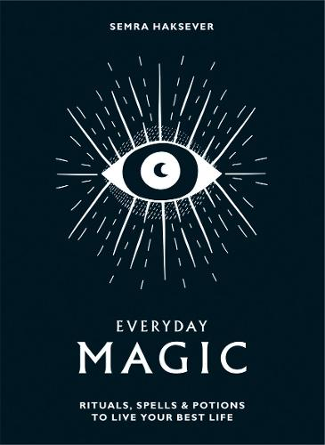 Everyday Magic: Rituals, spells and potions to live your best life  (Hardback)
