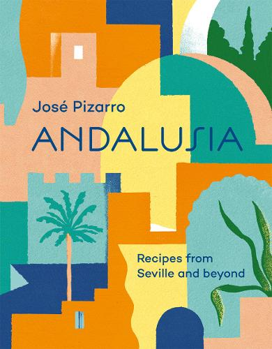 Andalusia: Recipes from Seville and beyond (Hardback)