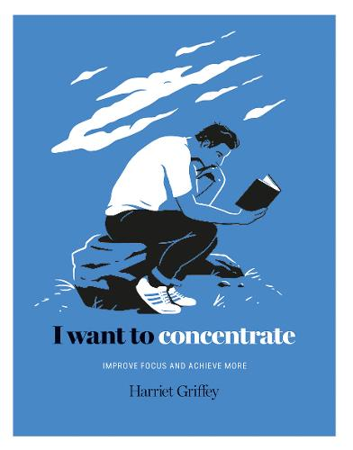 I Want to Concentrate: Improve focus and achieve more (Hardback)