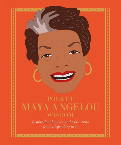 Pocket Maya Angelou Wisdom: Empowering quotes and wise words from a literary icon (Hardback)